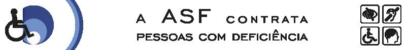 Logotipo simbolizando uma pessoa deficiente ingressando na ASF com o texto ao lado: A ASF contrata pessoas com deficiência e logotipos simbolizando as deficiências visual, auditiva, física e mental